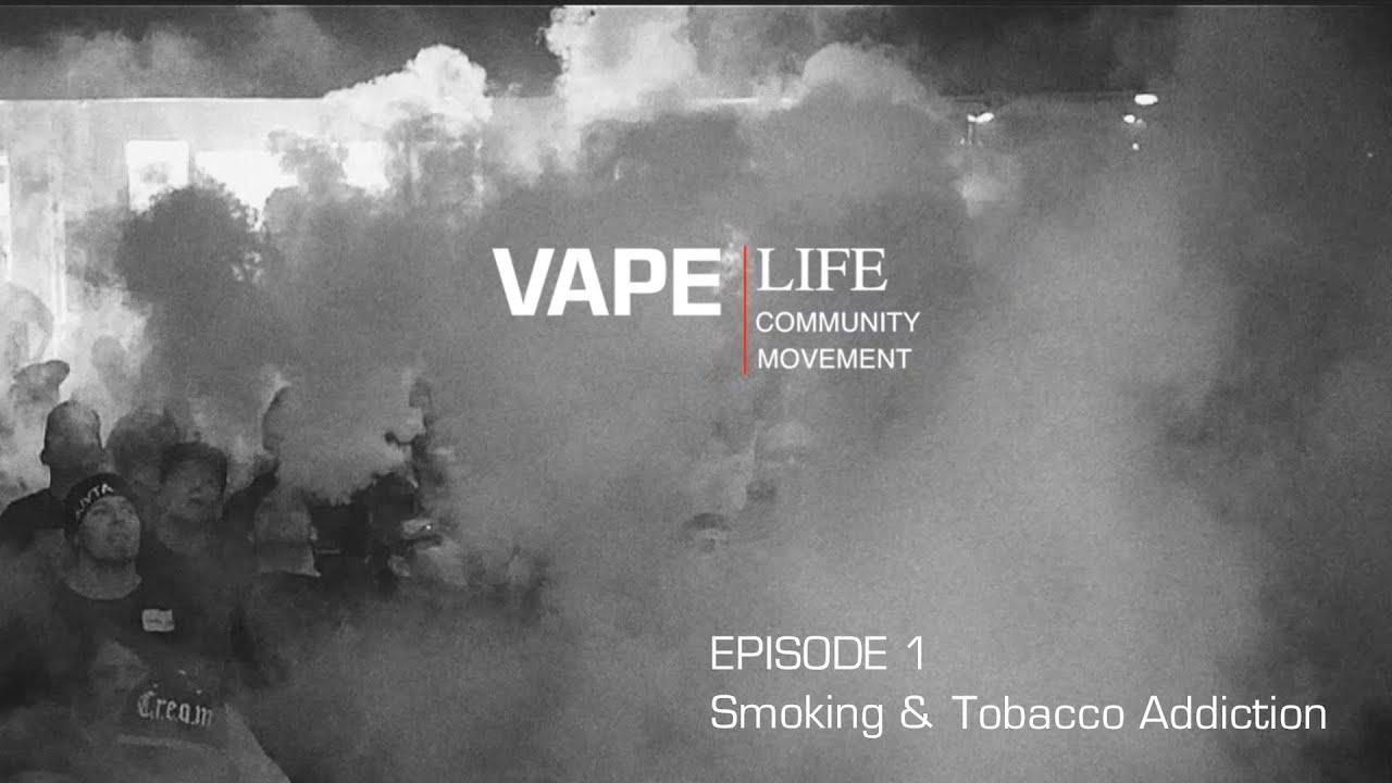 Vape Life Documentary – Episode 1 Smoking and Tobacco Addiction